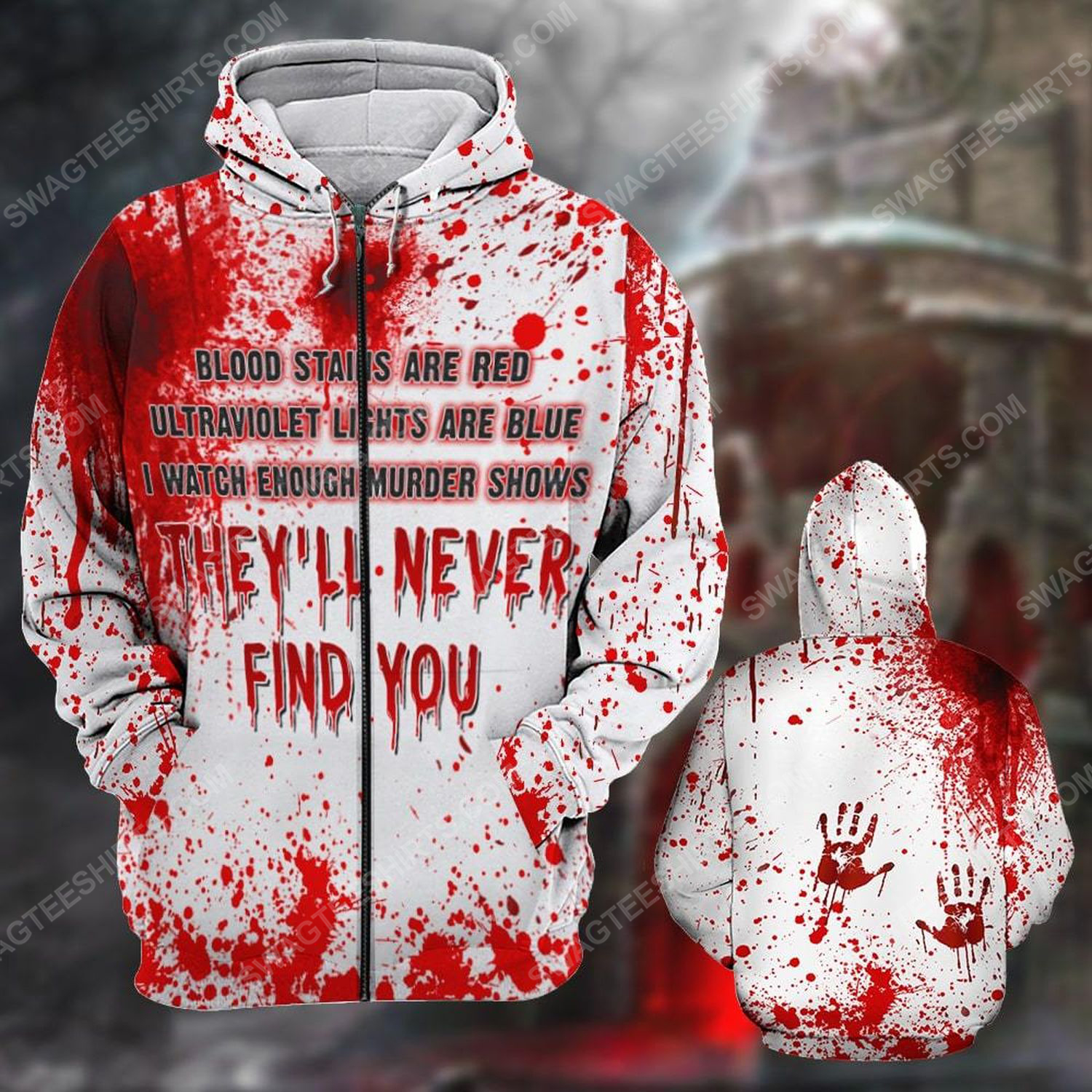 Halloween blood stains are red ultraviolet lights are blue i watch enough murder shows they'll never find you zip hoodie