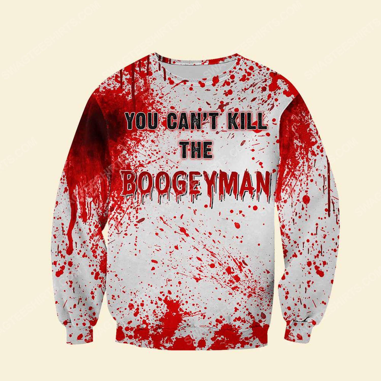 Halloween blood you can't kill the boogeyman sweatshirt